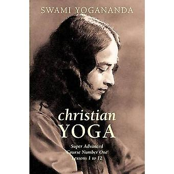 Super Advanced Course Number One Lessons 1 to 12 Christian Yoga by Yogananda & Swami