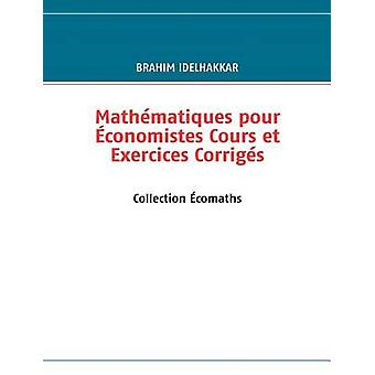 Mathmatiques pour conomistes Cours et Exercices Corrigs by IDELHAKKAR & Brahim
