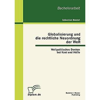 Globalisierung und die rechtliche Neuordnung der Welt Weltpolitisches Denken bei Kant und Hffe da Bonnet & Sebastian