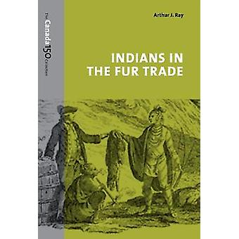 Indians in the Fur Trade - Their Roles as Trappers - Hunters - and Mid
