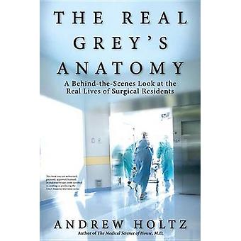 The Real Grey's Anatomy - A Behind-The-Scenes Look at the Real Lives o
