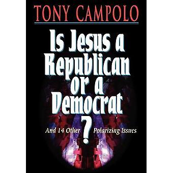 Is Jesus a Democrat or a Republican? by Tony Campolo - 9780849929274