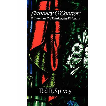 Flannery O'Connor  - the Woman - the Thinker - the Visionary by Ted R.