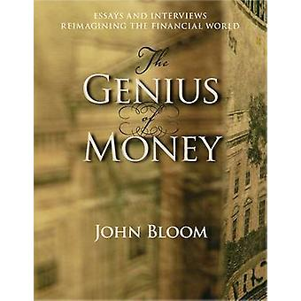 Genius of Money - Essays and Interviews Reimagining the Financial Worl