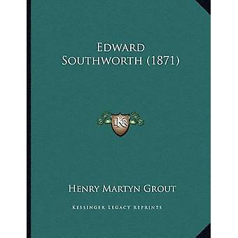 Edward Southworth (1871) by Henry Martyn Grout - 9781166399016 Book
