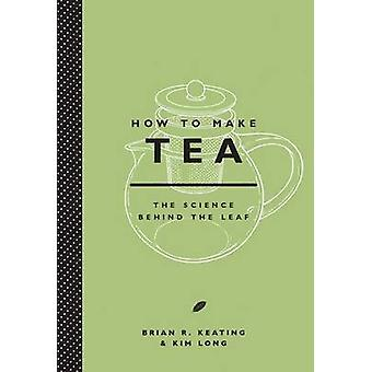 How to Make Tea by Brian Keating - Kim Long - 9781419717970 Book