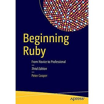 Beginning Ruby - From Novice to Professional - 2016 by Peter Cooper - 9