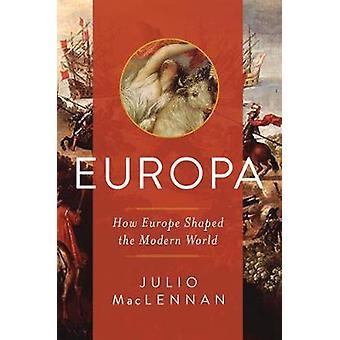 Europa - How Europe Shaped the Modern World by Europa - How Europe Sh