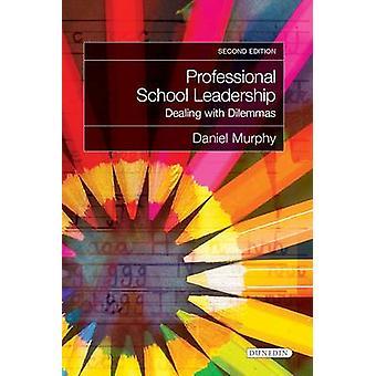Professional School Leadership - Dealing with Dilemmas (2) by Daniel M