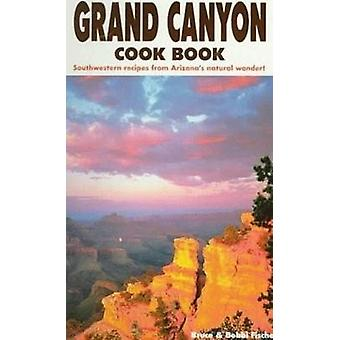 Grand Canyon Cook Book - Southwestern Recipes from Arizona's Natural W