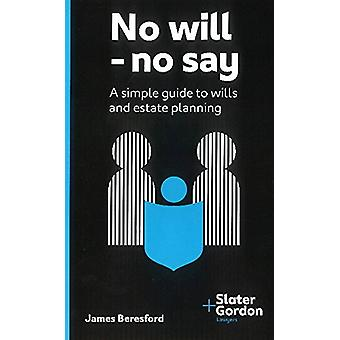 No Will - No Say - A Simple Guide to Wills & Estate Planning by James
