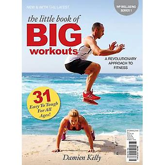 The Little Book of Big Workouts - A Revolutionary Approach to Fitness
