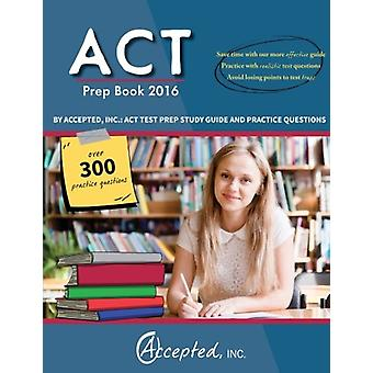 ACT Prep Book 2016 by Accepted Inc. - ACT Test Prep Study Guide and Pr