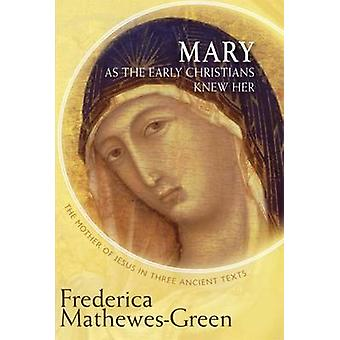 Mary as the First Christians Knew Her - The Mother of Jesus in Three A