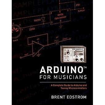 Arduino for Musicians by Edstrom & Brent Associate Professor jazz studies & theory & composition & Associate Professor jazz studies & theory & composition & Whitworth University
