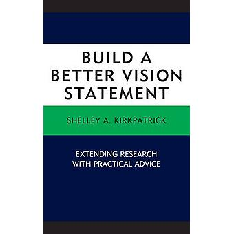 Build a Better Vision Statement Extending Research with Practical Advice by Kirkpatrick