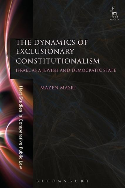 Dynamics of Exclusionary Constitutionalism by Mazen Masri