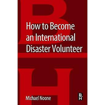 How to Become an International Disaster Volunteer by Noone & Michael