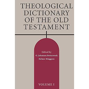 Theological Dictionary of the Old Testament Volume I by Botterweck & G Johannes
