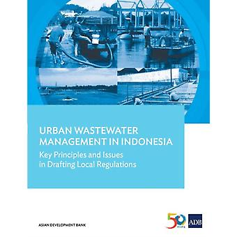 Urban Wastewater Management in Indonesia Key Principles and Issues in Drafting Local Regulations by Asian Development Bank