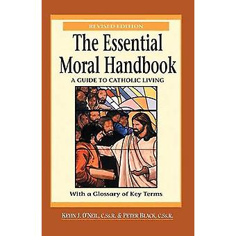 Essential Moral Handbook A Guide to Catholic Living Revised Edition by ONeil & Kevin
