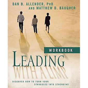 Leading with a Limp Discover How to Turn Your Struggles Into Strengths by Allender & Dan B.
