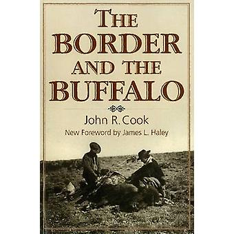 The Border and the Buffalo An Untold Story of the Southwest Plains by Cook & John R.
