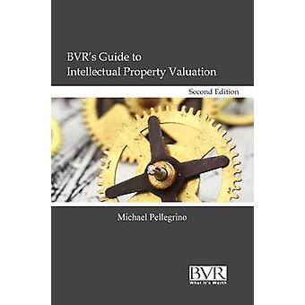 BVRs Guide to Intellectual Property Valuation Second Edition by Pellegrino & Michael
