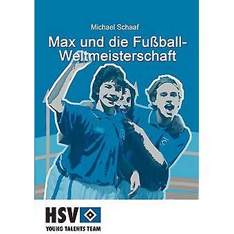 Max Und Die Fu Ball Weltmeisterschaft door Schaaf & Michael