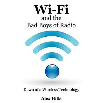 WiFi and the Bad Boys of Radio Dawn of a Wireless Technology by Hills & Alex