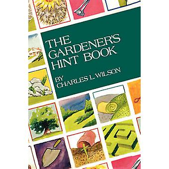 The Gardeners Hint Book by Wilson & Charles L.