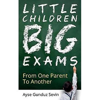 Little Children Big Exams From One Parent To Another by Gunduz Sevin & Ayse
