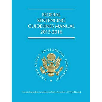 Federal Sentencing Guidelines Manual 20152016 by US Sentencing Commission
