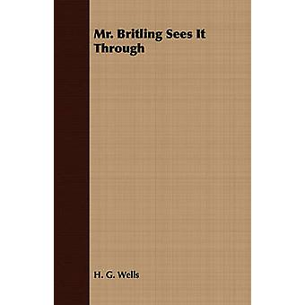 Mr. Britling Sees It Through by Wells & H. G.