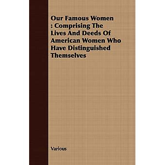 Our Famous Women  Comprising The Lives And Deeds Of American Women Who Have Distinguished Themselves by Various
