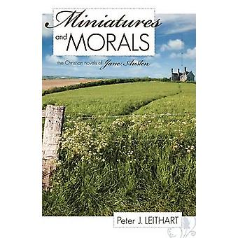 Miniatures and Morals by Leithart & Peter J.