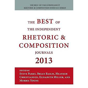 Best of the Independent Journals in Rhetoric and Composition 2013 by Parks & Steve