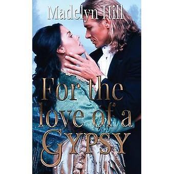 For the Love of a Gypsy by Hill & Madelyn