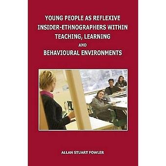Young People als Reflexive InsiderEthnographers binnen Teaching Learning and Behavioural Environments door Fowler & Allan Stuart