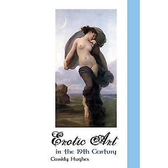 EROTIC ART IN THE 19TH CENTURY by Hughes & Cassidy