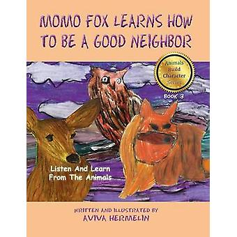 MoMo Fox Learns How To Be A Good Neighbor Book 3 In The Animals Build Character Series For Children by Hermelin & Aviva