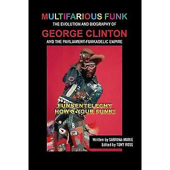 Multifarious Funk The Evolution and Biography of George Clinton and The ParliamentFunkadelic Empire Funkentelechy Hows Your Funk by Marie & Sabrina