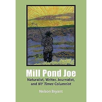 Mill Pond Joe Naturalist Writer Journalist and NY Times Columnist by Bryant & Nelson