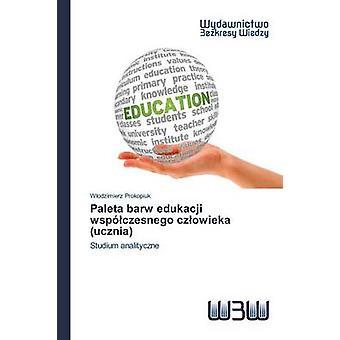 Paleta barw edukacji wspczesnego czowieka ucznia by Prokopiuk Wodzimierz