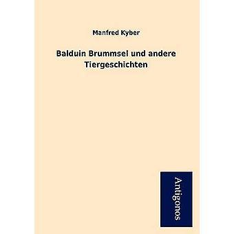 Balduin Brummsel Und Andere Tiergeschichten by Kyber & Manfred