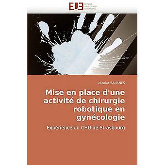 Mise En Place DUne Activite de Chirurgie Robotique En Gynecologie by Sananes & Nicolas