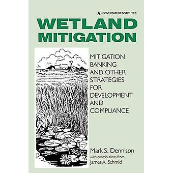 Wetland Mitigation Mitigation Banking and Other Strategies for Development and Compliance by Dennison & Mark S.