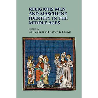 Religious Men and Masculine Identity in the Middle Ages by Cullum & P H