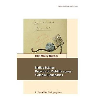 Native Estates Records of Mobility across Colonial Boundaries by Namhila & Ellen Ndeshi