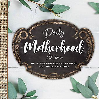Daily Motherhood  365 Days of Inspiration for the Hardest Job Youll Ever Love by Workman Publishing & Compiled by Familius